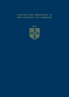 Cambridge University Statutes and Ordinances : Statutes and Ordinances of the University of Cambridge 2015, Paperback / softback Book