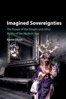 Imagined Sovereignties : The Power of the People and Other Myths of the Modern Age, Paperback / softback Book