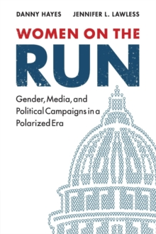 Women on the Run : Gender, Media, and Political Campaigns in a Polarized Era, Paperback / softback Book
