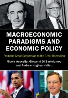 Macroeconomic Paradigms and Economic Policy : From the Great Depression to the Great Recession, Paperback / softback Book