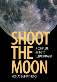 Shoot the Moon : A Complete Guide to Lunar Imaging, Paperback / softback Book
