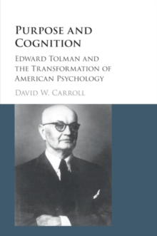 Purpose and Cognition : Edward Tolman and the Transformation of American Psychology, Paperback / softback Book