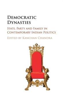 Democratic Dynasties : State, Party, and Family in Contemporary Indian Politics, Paperback / softback Book