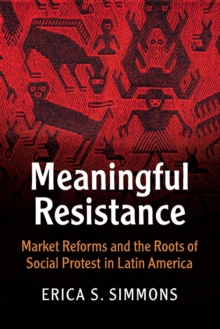 Cambridge Studies in Contentious Politics : Meaningful Resistance: Market Reforms and the Roots of Social Protest in Latin America, Paperback / softback Book