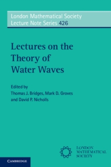 London Mathematical Society Lecture Note Series : Lectures on the Theory of Water Waves Series Number 426, Paperback / softback Book