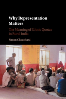 Why Representation Matters : The Meaning of Ethnic Quotas in Rural India, Paperback / softback Book