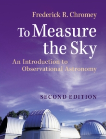 To Measure the Sky : An Introduction to Observational Astronomy, Paperback Book