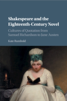 Shakespeare and the Eighteenth-Century Novel : Cultures of Quotation from Samuel Richardson to Jane Austen, Paperback / softback Book