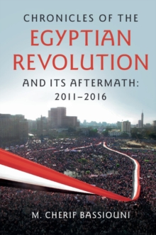 Chronicles of the Egyptian Revolution and its Aftermath: 2011-2016, Paperback / softback Book