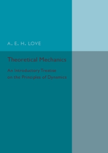 Theoretical Mechanics : An Introductory Treatise on the Principles of Dynamics, Paperback / softback Book