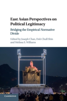 East Asian Perspectives on Political Legitimacy : Bridging the Empirical-Normative Divide, Paperback / softback Book