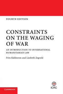 Constraints on the Waging of War : An Introduction to International Humanitarian Law, Paperback / softback Book