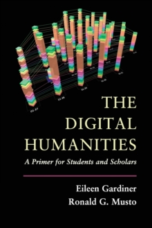 The Digital Humanities : A Primer for Students and Scholars, Paperback / softback Book