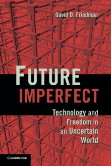 Future Imperfect : Technology and Freedom in an Uncertain World, Paperback / softback Book