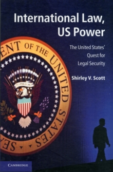 International Law, US Power : The United States' Quest for Legal Security, Paperback / softback Book