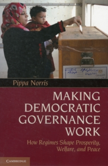 Making Democratic Governance Work : How Regimes Shape Prosperity, Welfare, and Peace, Paperback / softback Book
