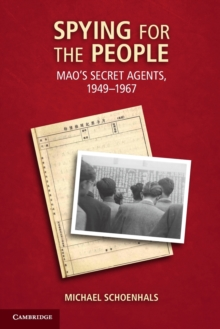Spying for the People : Mao's Secret Agents, 1949-1967, Paperback Book