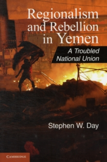 Cambridge Middle East Studies : Regionalism and Rebellion in Yemen: A Troubled National Union Series Number 37, Paperback / softback Book