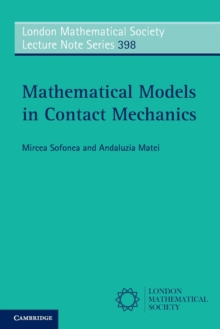 London Mathematical Society Lecture Note Series : Mathematical Models in Contact Mechanics Series Number 398, Paperback / softback Book