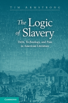 The Logic of Slavery : Debt, Technology, and Pain in American Literature, Paperback Book