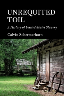 Cambridge Essential Histories : Unrequited Toil: A History of United States Slavery, Paperback / softback Book