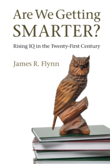 Are We Getting Smarter? : Rising IQ in the Twenty-First Century, Paperback / softback Book