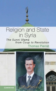 Cambridge Middle East Studies : Religion and State in Syria: The Sunni Ulama from Coup to Revolution Series Number 41, Paperback / softback Book