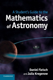 A Student's Guide to the Mathematics of Astronomy, Paperback Book