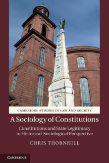 A Sociology of Constitutions : Constitutions and State Legitimacy in Historical-Sociological Perspective, Paperback / softback Book