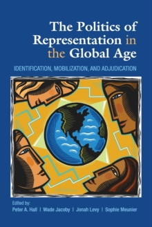 The Politics of Representation in the Global Age : Identification, Mobilization, and Adjudication, Paperback / softback Book