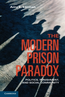 The Modern Prison Paradox : Politics, Punishment, and Social Community, Paperback / softback Book