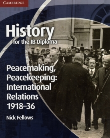 History for the IB Diploma: Peacemaking, Peacekeeping: International Relations 1918-36, Paperback Book