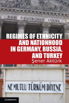 Regimes of Ethnicity and Nationhood in Germany, Russia, and Turkey, Paperback Book