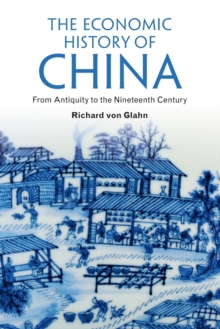 The Economic History of China : From Antiquity to the Nineteenth Century, Paperback Book