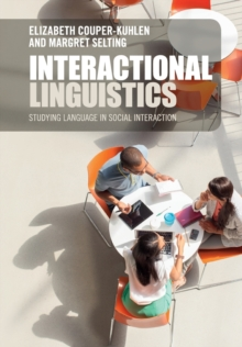 Interactional Linguistics : Studying Language in Social Interaction, Paperback Book