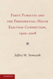 Party Pursuits and The Presidential-House Election Connection, 1900-2008, Paperback Book