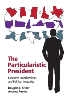 The Particularistic President : Executive Branch Politics and Political Inequality, Paperback / softback Book