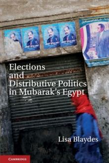 Elections and Distributive Politics in Mubarak's Egypt, Paperback / softback Book