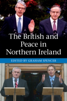 The British and Peace in Northern Ireland : The Process and Practice of Reaching Agreement, Paperback / softback Book