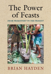The Power of Feasts : From Prehistory to the Present, Paperback / softback Book