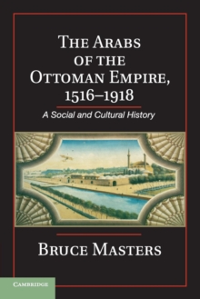 The Arabs of the Ottoman Empire, 1516-1918 : A Social and Cultural History, Paperback / softback Book