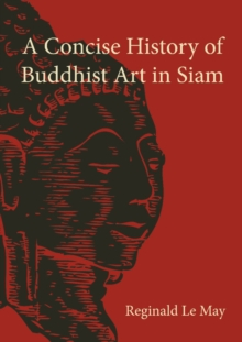 A Concise History of Buddhist Art in Siam, Paperback / softback Book