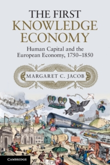 The First Knowledge Economy : Human Capital and the European Economy, 1750-1850, Paperback / softback Book