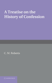 A Treatise on the History of Confession : Until it Developed into Auricular Confession AD 1215, Paperback / softback Book