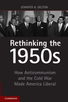 Rethinking the 1950s : How Anticommunism and the Cold War Made America Liberal, Paperback / softback Book