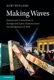 Making Waves : Democratic Contention in Europe and Latin America since the Revolutions of 1848, Paperback / softback Book