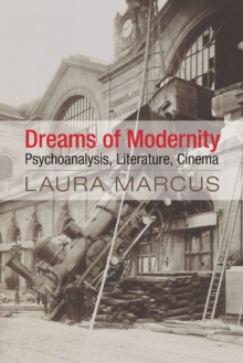 Dreams of Modernity : Psychoanalysis, Literature, Cinema, Paperback / softback Book