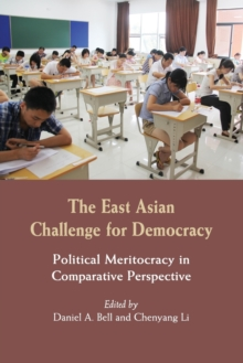 The East Asian Challenge for Democracy : Political Meritocracy in Comparative Perspective, Paperback / softback Book