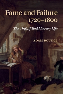 Fame and Failure 1720-1800 : The Unfulfilled Literary Life, Paperback / softback Book