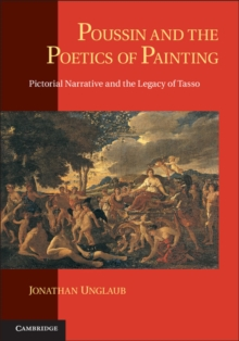 Poussin and the Poetics of Painting : Pictorial Narrative and the Legacy of Tasso, Paperback / softback Book